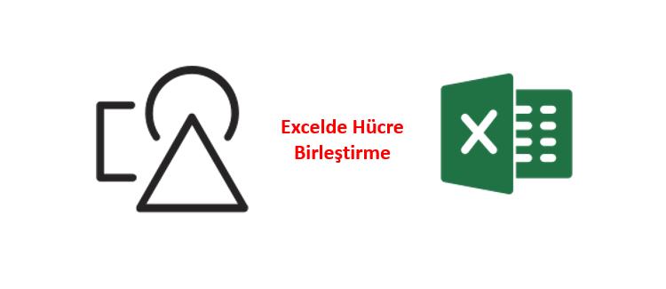 Excel Hücre Birleştirme