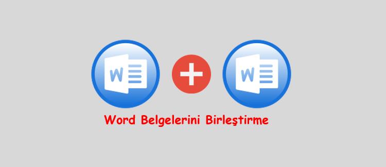 Word Belgelerini Birleştirme