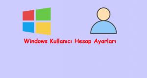 Windows Kullanıcı Hesap Ayarları