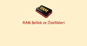 Bilgisayarda RAM Bellek ve Özellikleri