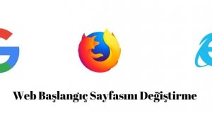 Web Tarayıcısı Başlangıç Sayfasını Değiştirme